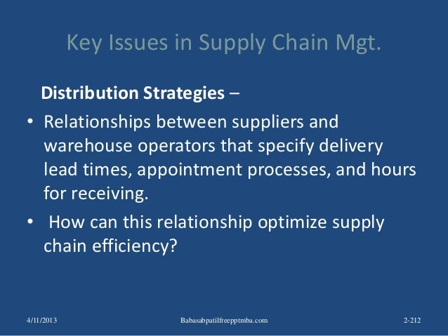 Key Issues in Supply Chain Mgt. Distribution Strategies – • Relationships between suppliers and warehouse operators that s...