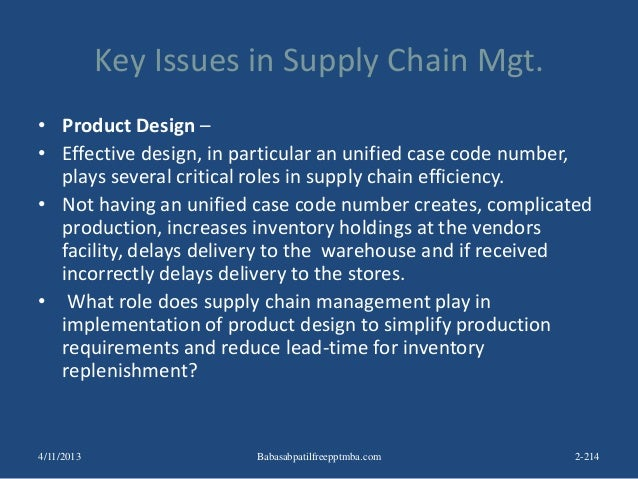 Key Issues in Supply Chain Mgt. • Product Design – • Effective design, in particular an unified case code number, plays se...