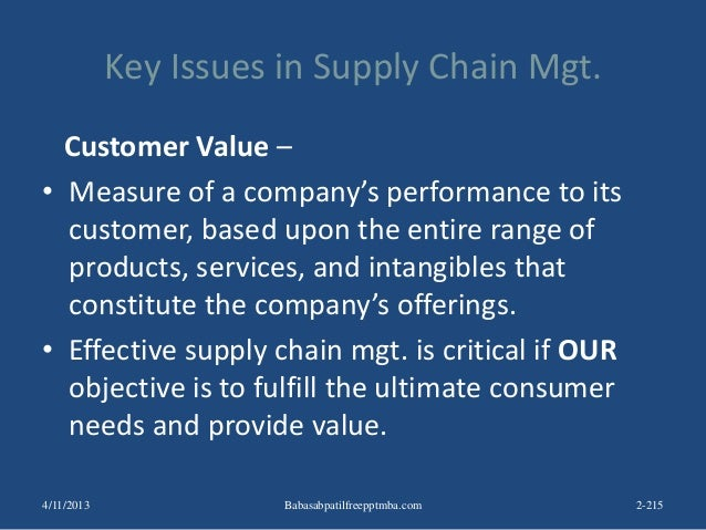 Key Issues in Supply Chain Mgt. Customer Value – • Measure of a company's performance to its customer, based upon the enti...