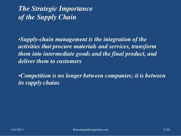 The Strategic Importance of the Supply Chain •Supply-chain management is the integration of the activities that procure ma...