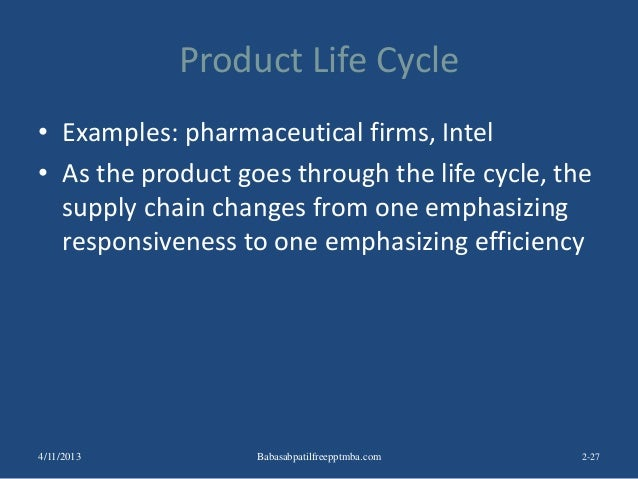 Product Life Cycle • Examples: pharmaceutical firms, Intel • As the product goes through the life cycle, the supply chain ...