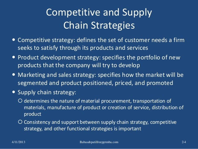 Competitive and Supply Chain Strategies  Competitive strategy: defines the set of customer needs a firm seeks to satisfy ...