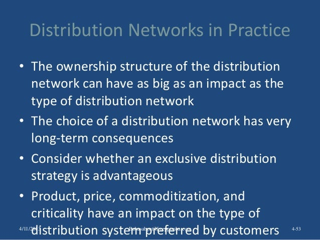 Distribution Networks in Practice • The ownership structure of the distribution network can have as big as an impact as th...
