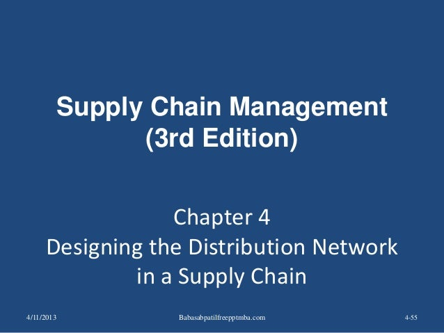 Chapter 4 Designing the Distribution Network in a Supply Chain 4-55 Supply Chain Management (3rd Edition) 4/11/2013 Babasa...