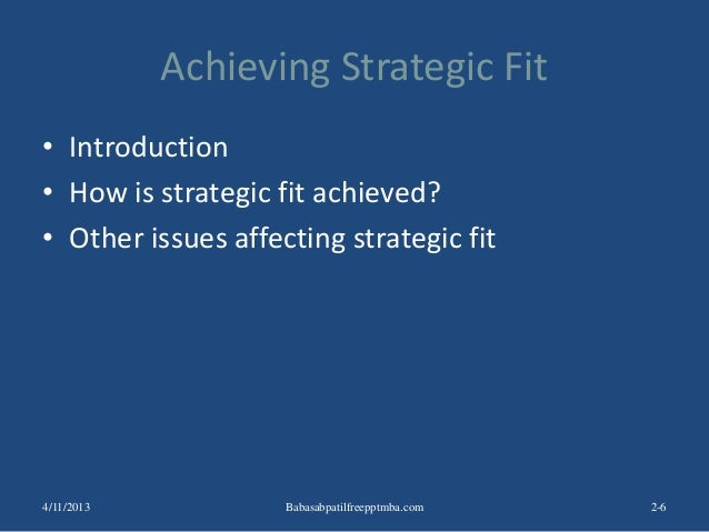 Achieving Strategic Fit • Introduction • How is strategic fit achieved? • Other issues affecting strategic fit 2-64/11/201...