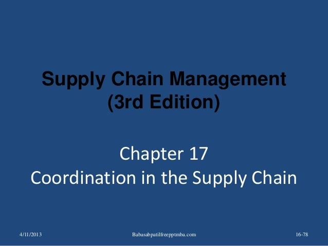 Chapter 17 Coordination in the Supply Chain 16-78 Supply Chain Management (3rd Edition) 4/11/2013 Babasabpatilfreepptmba.c...