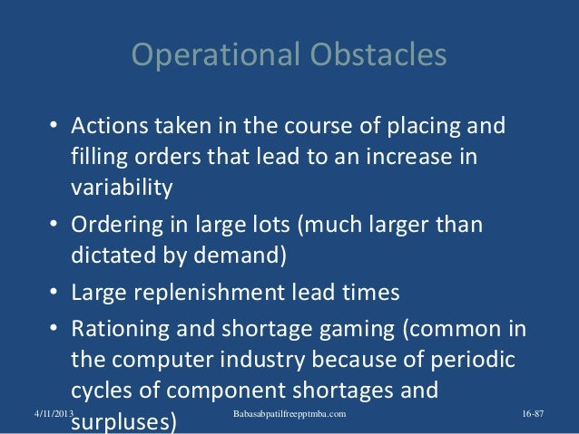 Operational Obstacles • Actions taken in the course of placing and filling orders that lead to an increase in variability ...