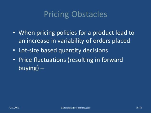 Pricing Obstacles • When pricing policies for a product lead to an increase in variability of orders placed • Lot-size bas...