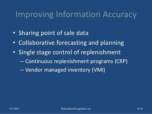 Improving Information Accuracy • Sharing point of sale data • Collaborative forecasting and planning • Single stage contro...