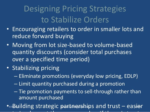 Designing Pricing Strategies to Stabilize Orders • Encouraging retailers to order in smaller lots and reduce forward buyin...