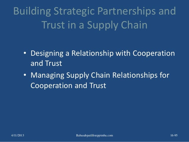 Building Strategic Partnerships and Trust in a Supply Chain • Designing a Relationship with Cooperation and Trust • Managi...
