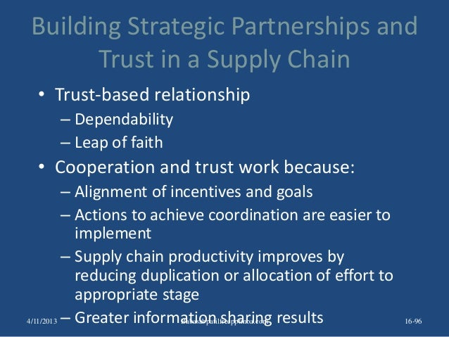 Building Strategic Partnerships and Trust in a Supply Chain • Trust-based relationship – Dependability – Leap of faith • C...