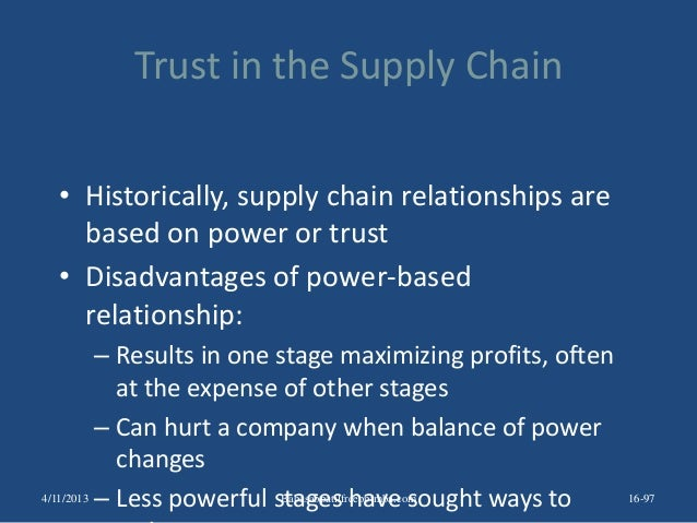 Trust in the Supply Chain • Historically, supply chain relationships are based on power or trust • Disadvantages of power-...