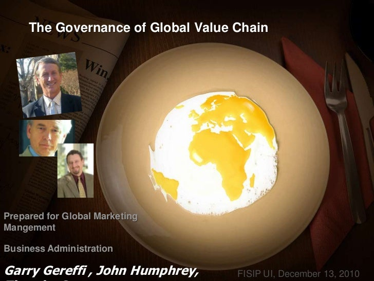 The Governance of Global Value ChainPrepared for Global MarketingMangementBusiness AdministrationGarry Gereffi , John Hump...