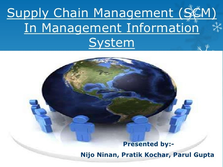 Supply Chain Management (SCM)  In Management Information            System                      Presented by:-          Ni...