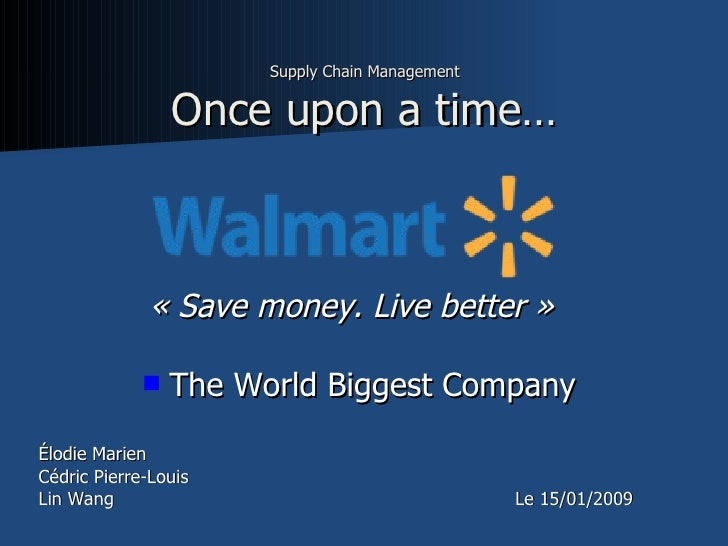 Supply Chain Management   Once upon a time…   <ul><li>« Save money. Live better » </li></ul><ul><li>The World Biggest Comp...