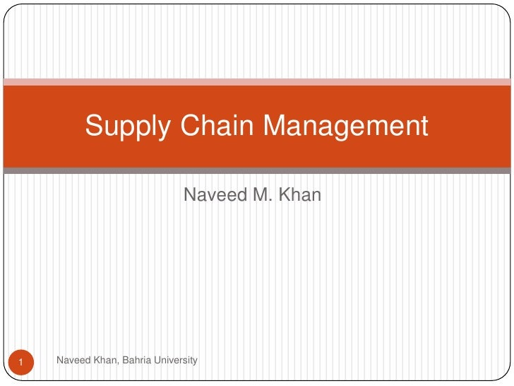 Supply Chain Management                              Naveed M. Khan1   Naveed Khan, Bahria University