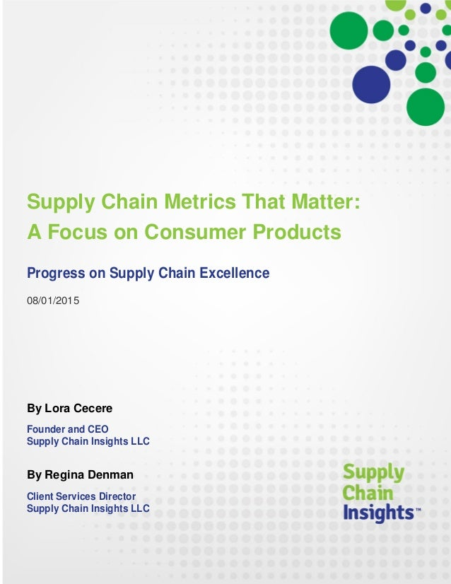 Supply Chain Metrics That Matter: A Focus on Consumer Products - 3 AUG 2015 - Report