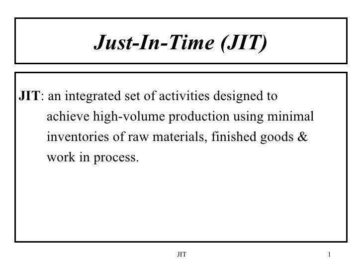 Just-In-Time (JIT) <ul><li>JIT : an integrated set of activities designed to </li></ul><ul><li>achieve high-volume product...