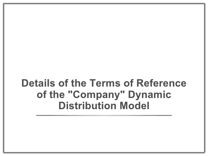 """Details of the Terms of Reference of the """"Company"""" Dynamic Distribution Model"""