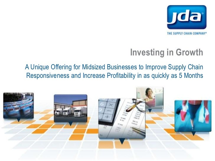 Investing in Growth<br />A Unique Offering for Midsized Businesses to Improve Supply Chain Responsiveness and Increase Pro...