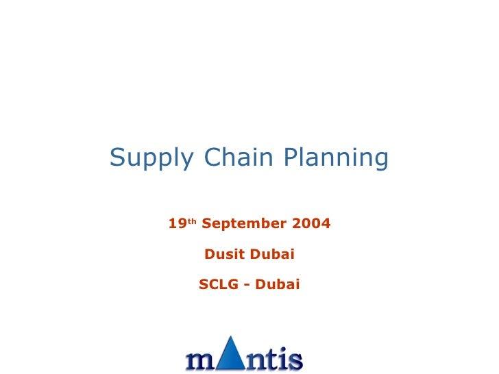 Supply Chain Planning 19 th  September 2004 Dusit Dubai SCLG - Dubai