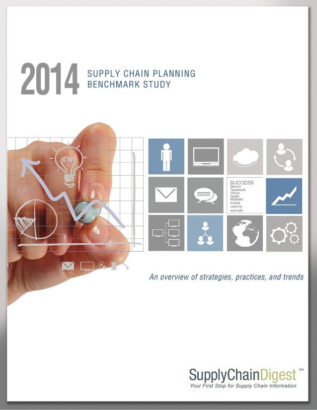 2014Supply Chain Planning Benchmark Study Supply Chain Digest... Your First Stop for Supply Chain Information- 2 - The foc...