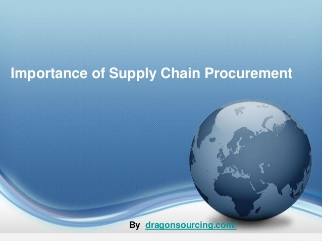 Importance of Supply Chain ProcurementBy dragonsourcing.com/