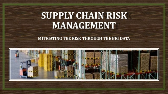 SUPPLY CHAIN RISK MANAGEMENT MITIGATING THE RISK THROUGH THE BIG DATA