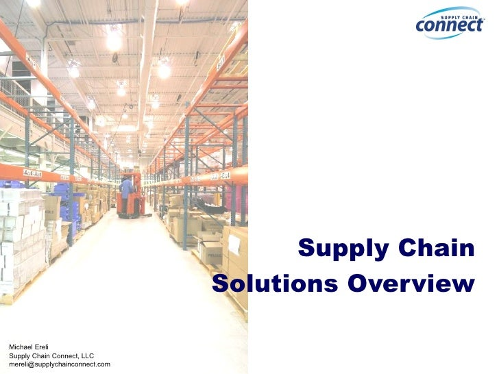 Supply Chain Solutions Overview Michael Ereli Supply Chain Connect, LLC [email_address]