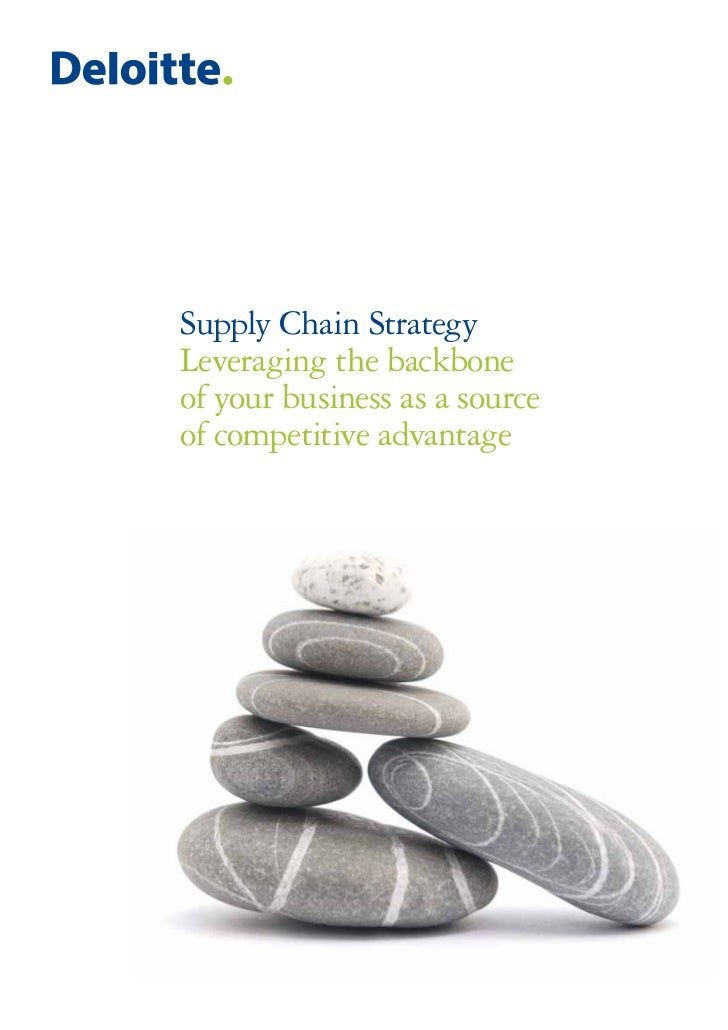 Supply Chain StrategyLeveraging the backboneof your business as a sourceof competitive advantage