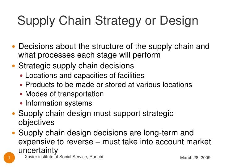 Supply Chain Strategy or Design      Decisions about the structure of the supply chain and       what processes each stag...