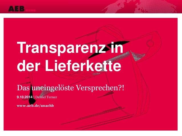 Transparenz in der Lieferkette Das uneingelöste Versprechen?! 9.10.2014 | Daniel Terner www.aeb.de/anachb