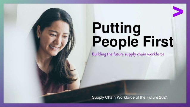 Putting People First Supply Chain Workforce of the Future 2021 Building the future supply chain workforce