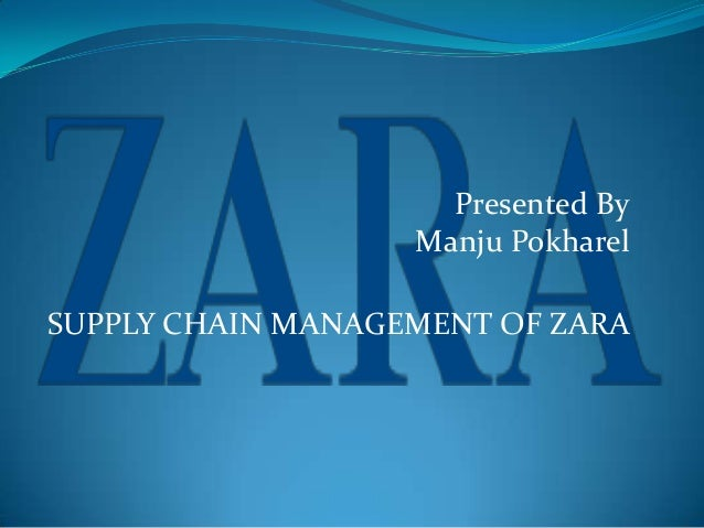 Presented ByManju PokharelSUPPLY CHAIN MANAGEMENT OF ZARA