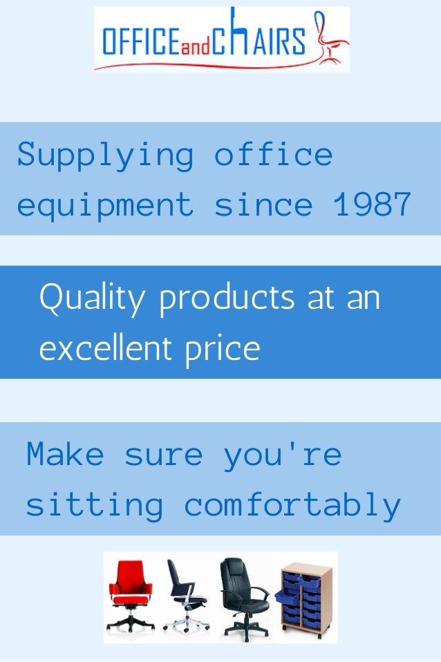 Supplying office  equipment since 1987  Quality products at an  excellent price  Make sure you're  sitting comfortably