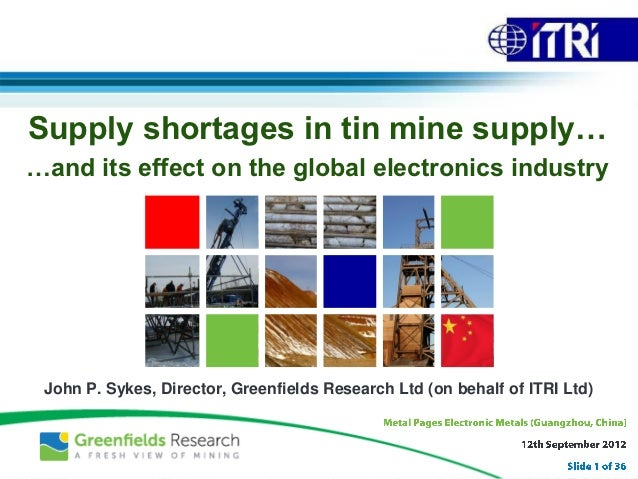 Supply shortages in tin mine supply……and its effect on the global electronics industry John P. Sykes, Director, Greenfield...