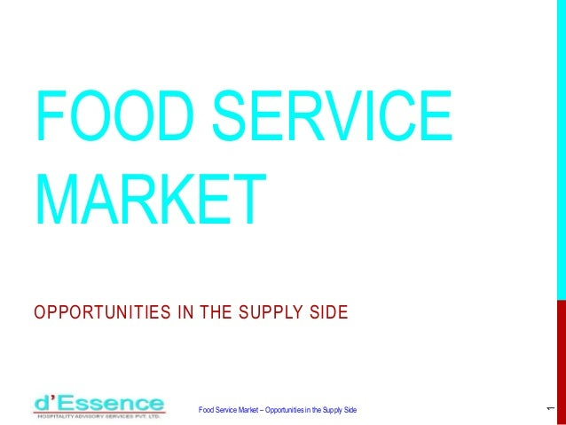 FOOD SERVICE MARKET OPPORTUNITIES IN THE SUPPLY SIDE Food Service Market – Opportunities in the Supply Side 1