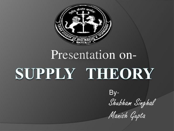 Presentationon-<br />Supply  Theory<br />By-<br />ShubhamSinghal<br />Manish Gupta <br />