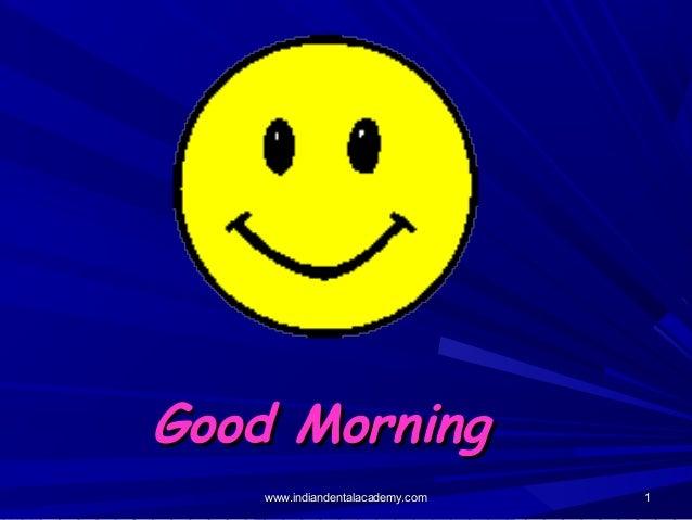 11 Good MorningGood Morning www.indiandentalacademy.comwww.indiandentalacademy.com