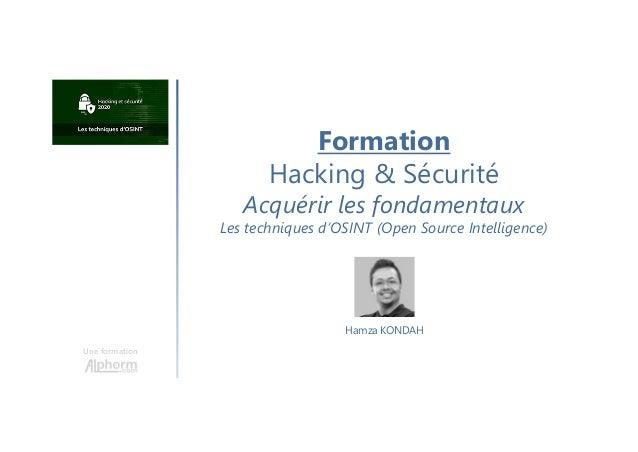 Une formation Hamza KONDAH Formation Hacking & Sécurité Acquérir les fondamentaux Les techniques d'OSINT (Open Source Inte...