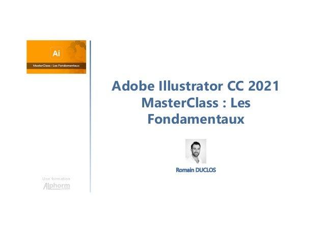 Adobe Illustrator CC 2021 MasterClass : Les Fondamentaux Une formation Romain DUCLOS