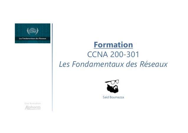 Formation CCNA 200-301 Les Fondamentaux des Réseaux Une formation Said Boumazza