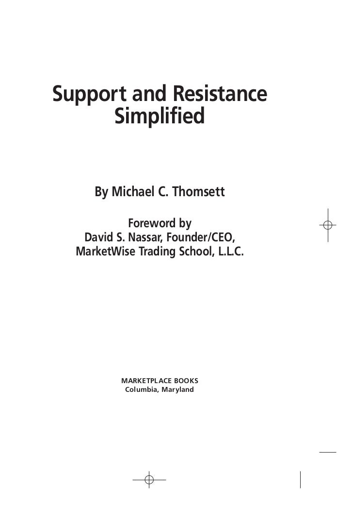 Support and Resistance     Simplified     By Michael C. Thomsett            Foreword by   David S. Nassar, Founder/CEO,  M...