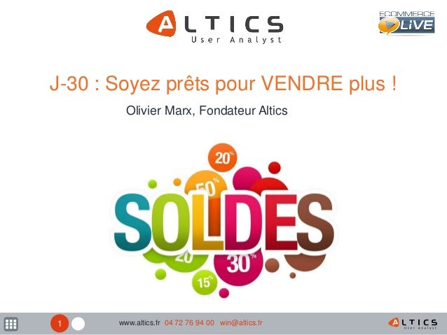 1 J-30 : Soyez prêts pour VENDRE plus ! Olivier Marx, Fondateur Altics www.altics.fr 04 72 76 94 00 win@altics.fr