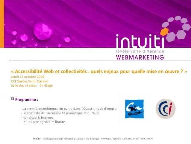 «AccessibilitéWebetcollectivités:quelsenjeuxpourquellemiseenœuvre?» Jeudi 15 octobre 2009 CCI Nantes Saint-N...