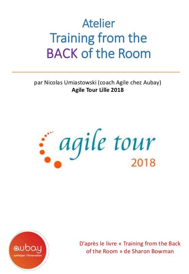 Atelier Training from the BACK of the Room par Nicolas Umiastowski (coach Agile chez Aubay) Agile Tour Lille 2018 D'après ...