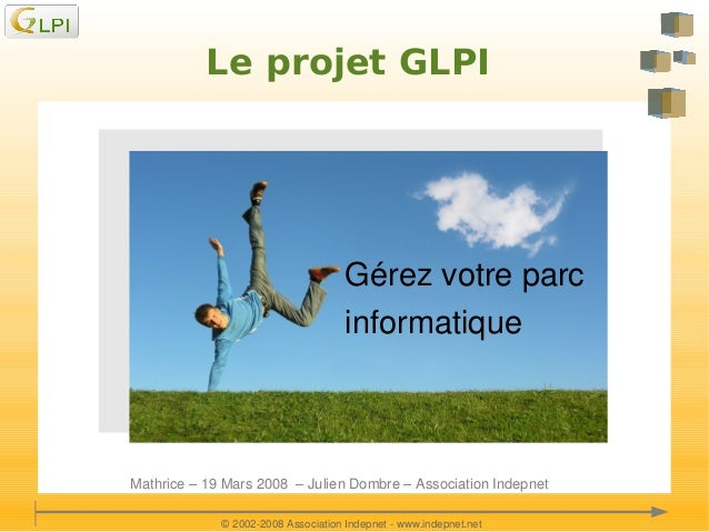 Le projet GLPI  Gérezvotreparc informatique L'ESPRIT LIBRE!   Mathrice–19Mars2008–JulienDombre–Association...