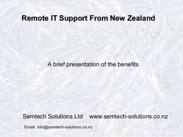 Remote IT Support From New ZealandRemote IT Support From New Zealand A brief presentation of the benefits Semtech Solution...