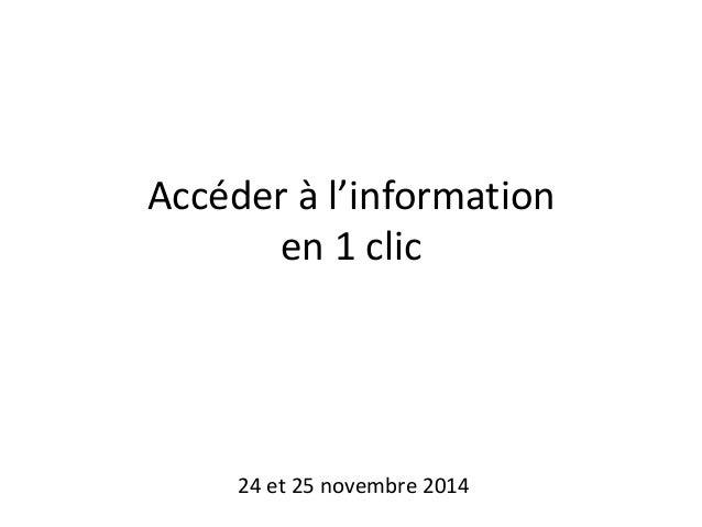 Accéder à l'information  en 1 clic  24 et 25 novembre 2014